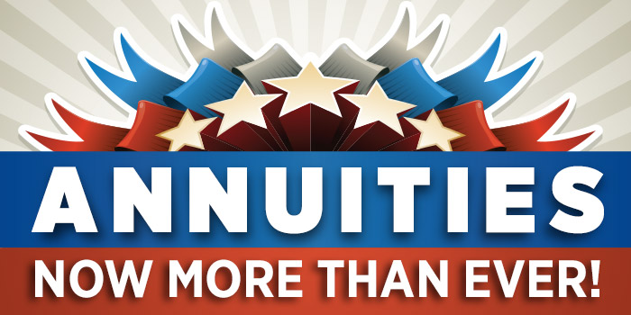 Annuities: Now More Than Ever!