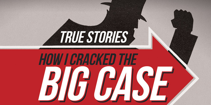 True Stories: How I Cracked the Big Case