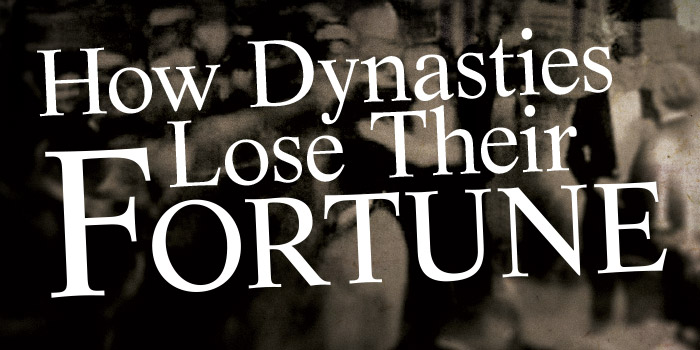 How Dynasties Lose Their Fortune