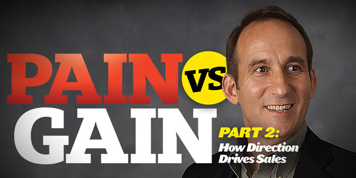 Pain Vs. Gain Part 2: How Direction Drives Sales