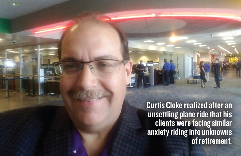 Curtis Cloke realized after an unsettling plane ride that his clients were facing similar anxiety riding into unknowns of retirement.